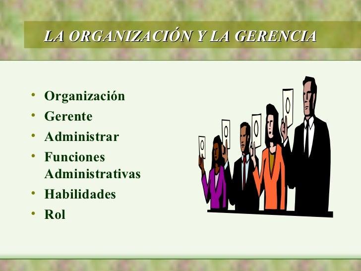 LA ORGANIZACIÓN Y LA GERENCIA• Organización• Gerente• Administrar• Funciones  Administrativas• Habilidades• Rol