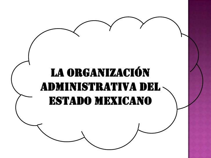 La organizacion administrativa del estado mexicano Slide 2