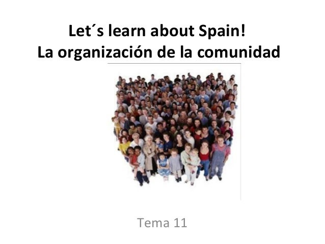 Let´s learn about Spain! La organización de la comunidad Tema 11