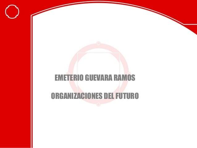 EMETERIO GUEVARA RAMOS ORGANIZACIONES DEL FUTURO