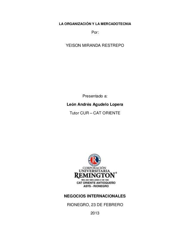 LA ORGANIZACIÓN Y LA MERCADOTECNIA               Por:   YEISON MIRANDA RESTREPO           Presentado a:   León Andrés Agud...