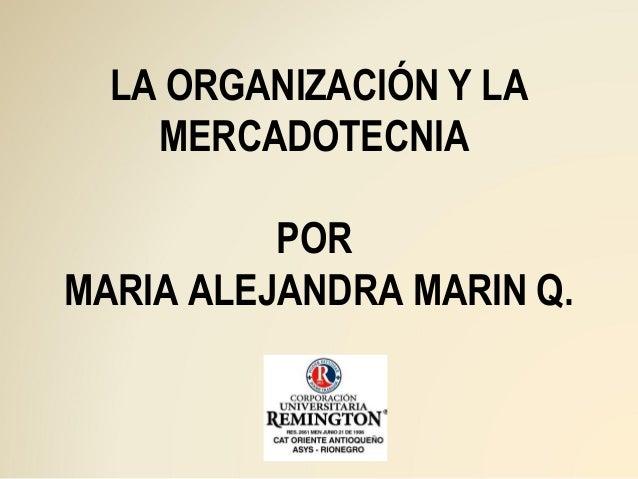 LA ORGANIZACIÓN Y LA    MERCADOTECNIA          PORMARIA ALEJANDRA MARIN Q.