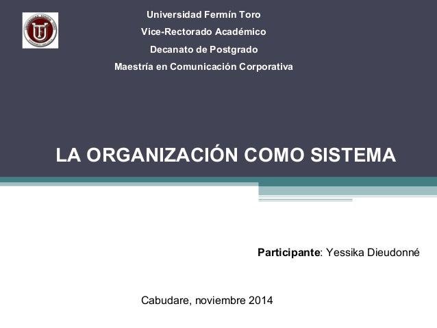 Universidad Fermín Toro  Vice-Rectorado Académico  Decanato de Postgrado  Maestría en Comunicación Corporativa  LA ORGANIZ...