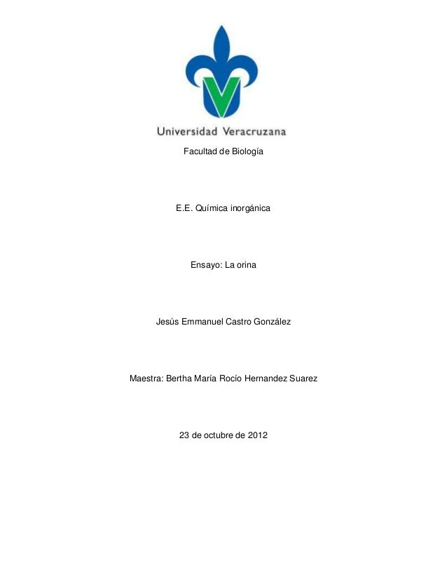 Facultad de Biología          E.E. Química inorgánica              Ensayo: La orina      Jesús Emmanuel Castro GonzálezMae...
