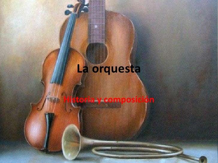 La orquesta<br />Historia y composición<br />