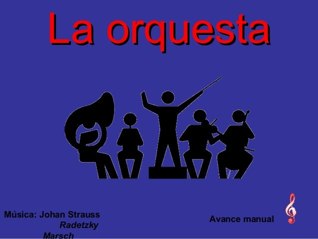 La orquesta  Música: Johan Strauss Radetzky  Avance manual