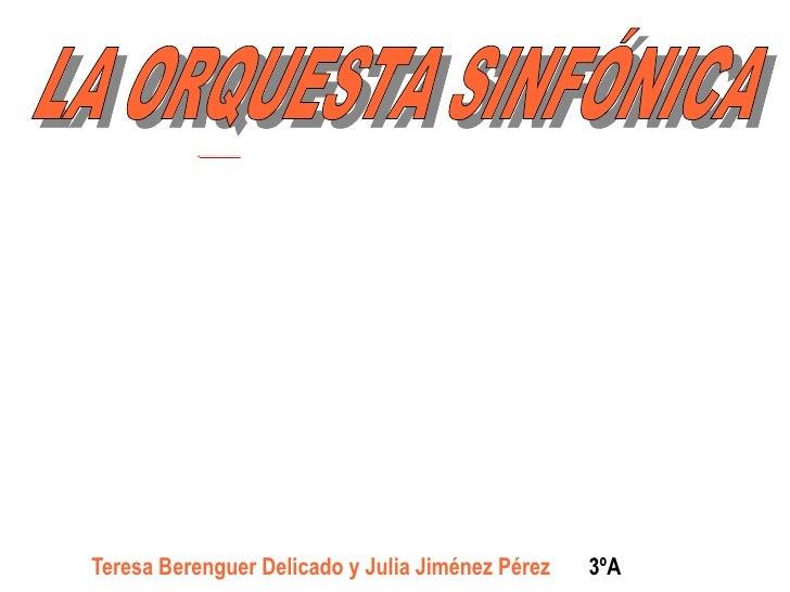 Teresa Berenguer Delicado y Julia Jiménez Pérez  3ºA LA ORQUESTA SINFÓNICA