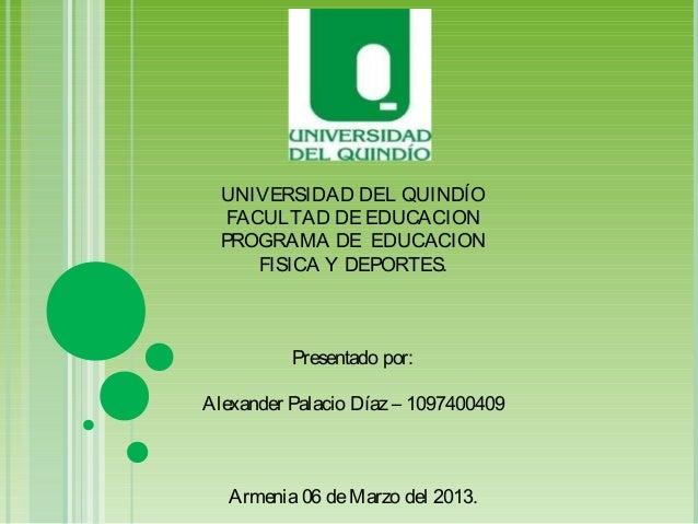 UNIVERSIDAD DEL QUINDÍO   FACULTAD DE EDUCACION  PROGRAMA DE EDUCACION      FISICA Y DEPORTES.          Presentado por:Al...