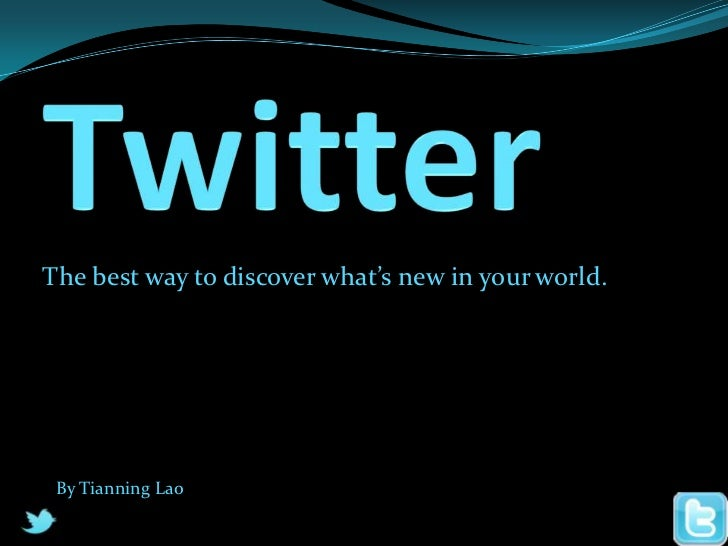 Twitter<br />The best way to discover what's new in your world. <br />By Tianning Lao<br />