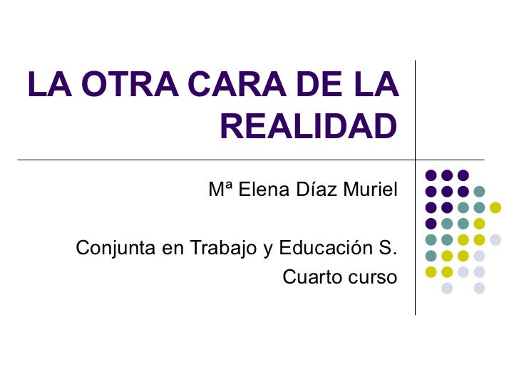 LA OTRA CARA DE LA         REALIDAD                Mª Elena Díaz Muriel  Conjunta en Trabajo y Educación S.               ...