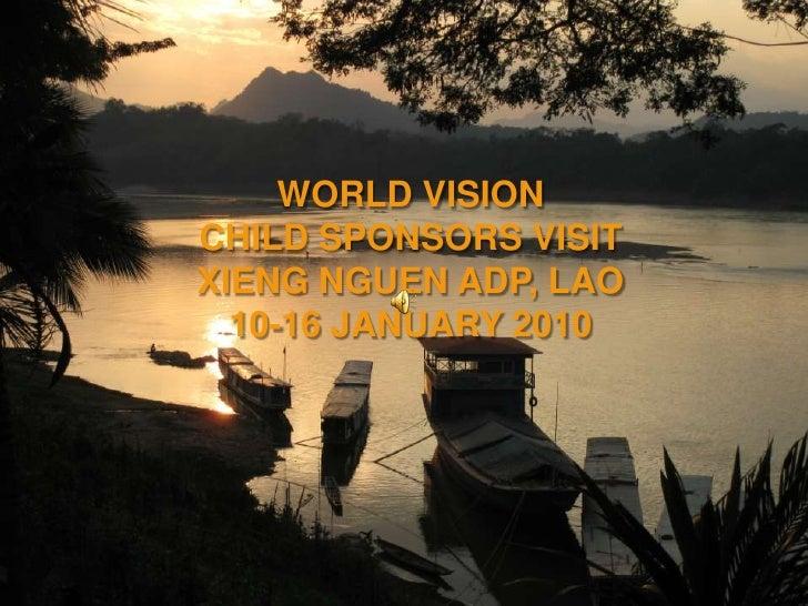 WORLD VISION <br />CHILD SPONSORS VISIT<br />XIENG NGUEN ADP, LAO<br />10-16 JANUARY 2010<br />