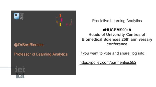 Predictive Learning Analytics #HUCBMS2018 Heads of University Centres of Biomedical Sciences 25th anniversary conference I...