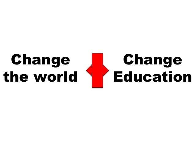 Change the world Change Education