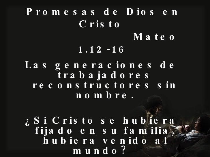 Promesas de Dios en Cristo  Mateo 1.12-16 <ul><li>Las generaciones de trabajadores reconstructores sin nombre. </li></ul><...