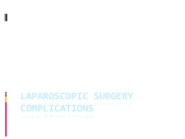 LAPAROSCOPIC  SURGERY   COMPLICATIONS   Jim  Bentley