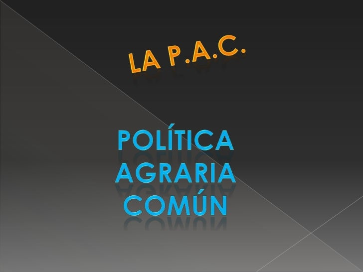 La P.a.C.<br />Política<br />Agraria<br />común<br />