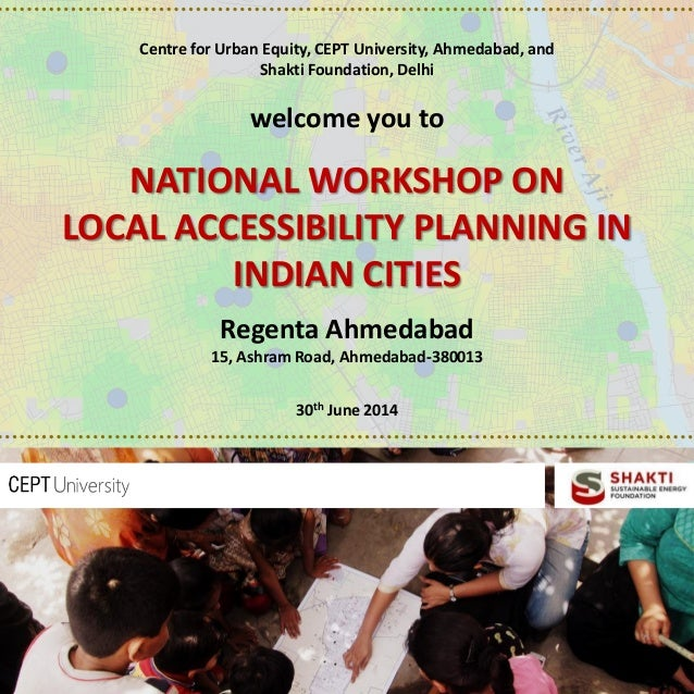 Centre for Urban Equity, CEPT University, Ahmedabad, and Shakti Foundation, Delhi welcome you to NATIONAL WORKSHOP ON LOCA...