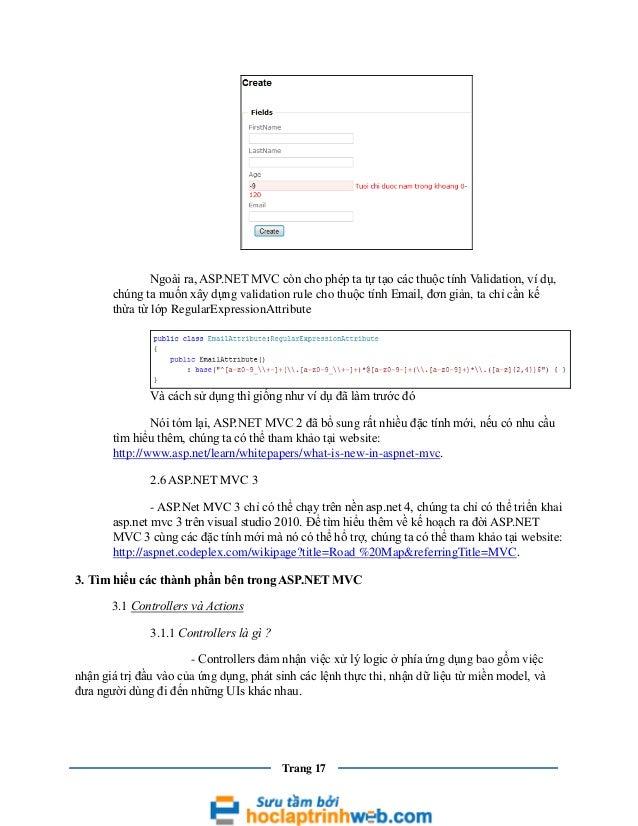 Ngoài ra, ASP.NET MVC còn cho phép ta tự tạo các thuộc tính Validation, ví dụ, chúng ta muốn xây dựng validation rule cho ...