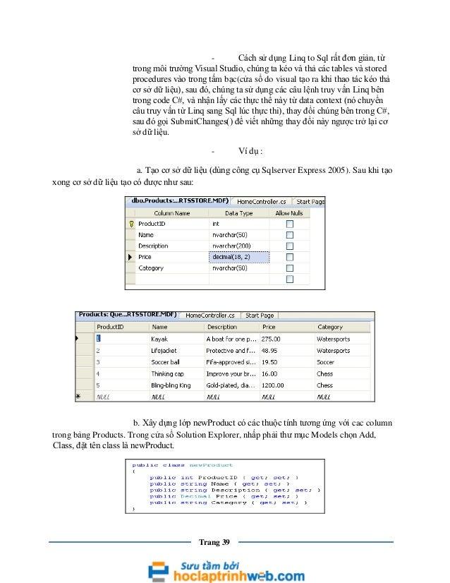 Cách sử dụng Linq to Sql rất đơn giản, từ trong môi trường Visual Studio, chúng ta kéo và thả các tables và stored procedu...