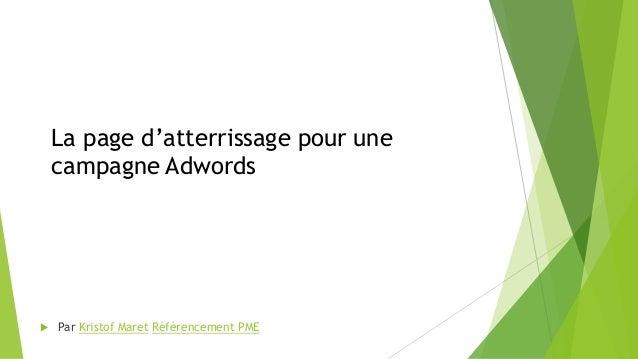 La page d'atterrissage pour une campagne Adwords  Par Kristof Maret Référencement PME