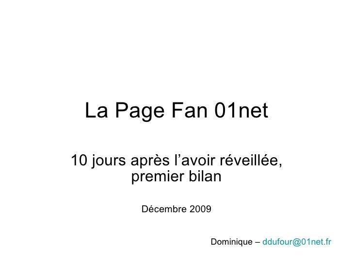 La Page Fan 01net 10 jours après l'avoir réveillée, premier bilan Décembre 2009 Dominique –  [email_address]