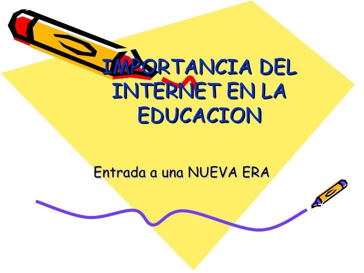 IMPORTANCIA DEL INTERNET EN LA EDUCACION Entrada a una NUEVA ERA