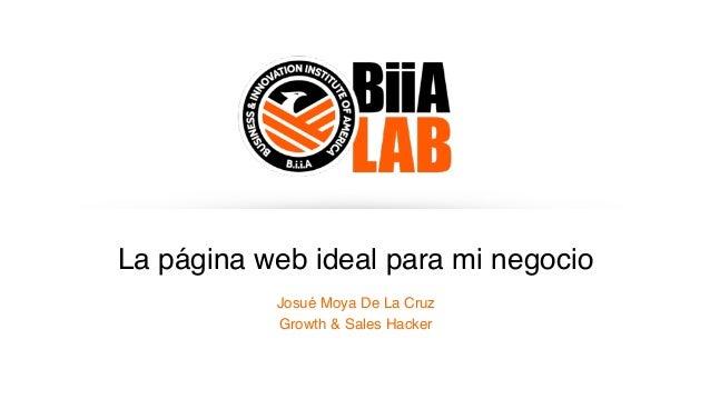La página web ideal para mi negocio Josué Moya De La Cruz Growth & Sales Hacker
