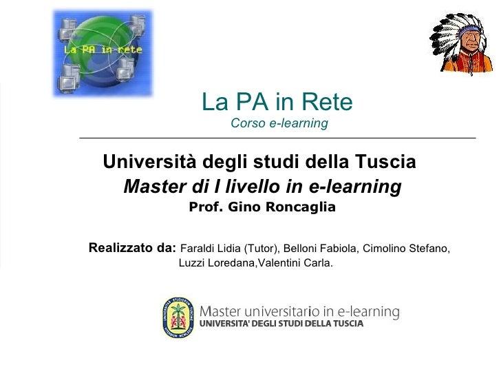 La PA in Rete  Corso e-learning Università degli studi della Tuscia  Master di I livello in e-learning Prof. Gino Roncagli...
