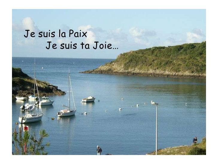 Je suis la Paix<br />Je suis ta Joie…<br />