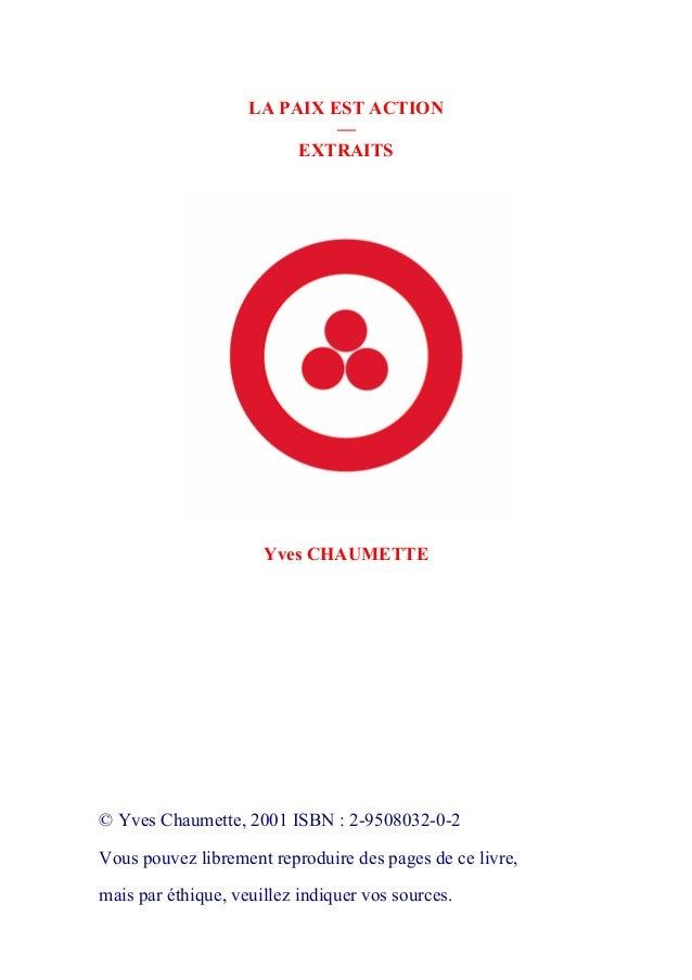 LA PAIX EST ACTION  —  EXTRAITS  Yves CHAUMETTE  © Yves Chaumette, 2001 ISBN : 2-9508032-0-2  Vous pouvez librement reprod...