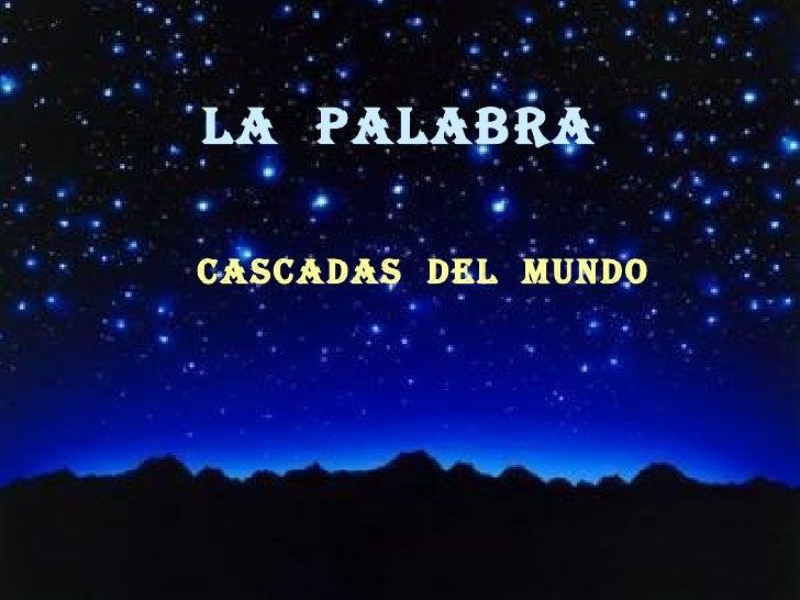 LA  PALABRA CASCADAS  DEL  MUNDO