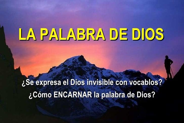 El espíritu invisible        de DIOS  ¿Se expresa el Dios invisible con vocablos?   ¿Cómo ENCARNAR la palabra de Dios?