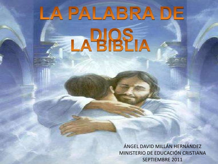 LA PALABRA DE DIOS <br />LA BIBLIA<br />ÁNGEL DAVID MILLÁN HERNÁNDEZ<br />MINISTERIO DE EDUCACIÓN CRISTIANA<br />SEPTIEMBR...