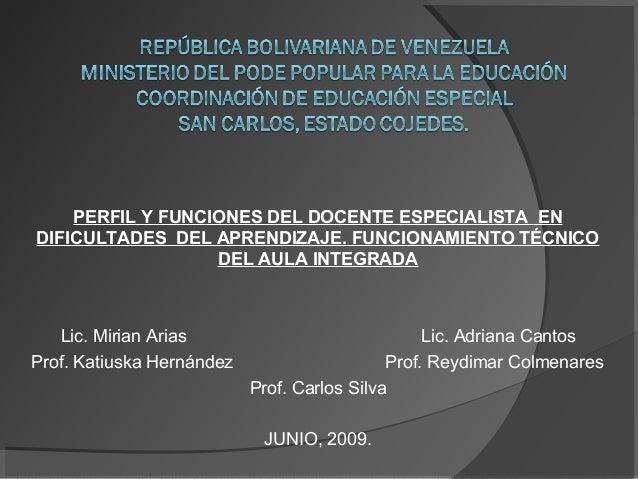 PERFIL Y FUNCIONES DEL DOCENTE ESPECIALISTA EN DIFICULTADES DEL APRENDIZAJE. FUNCIONAMIENTO TÉCNICO DEL AULA INTEGRADA Lic...