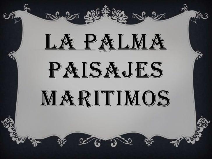 LA PALMAPAISAJES MARITIMOS<br />