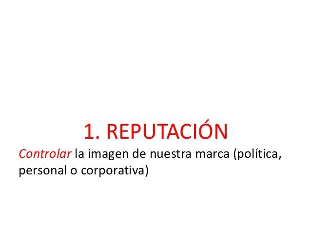 REPUTACIÓN • Controlar la imagen de nuestra marca política • Capas de reputación