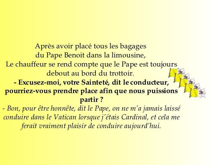 Après avoir placé tous les bagages  du Pape Benoit dans la limousine,  Le chauffeur se rend compte que le Pape est toujour...
