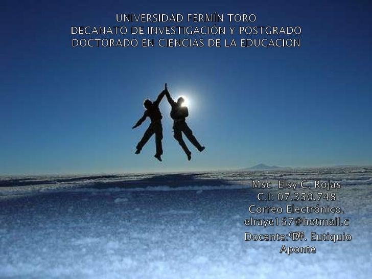 UNIVERSIDAD FERMÍN TORO<br />DECANATO DE INVESTIGACIÓN Y POSTGRADO<br />DOCTORADO EN CIENCIAS DE LA EDUCACION <br />Msc  E...