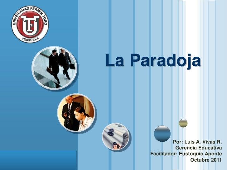 La Paradoja                                      Por: Luis A. Vivas R.                                       Gerencia Educ...