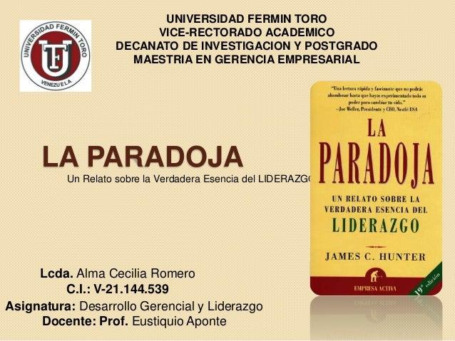 LA PARADOJA Un Relato sobre la Verdadera Esencia del LIDERAZGO UNIVERSIDAD FERMIN TORO VICE-RECTORADO ACADEMICO DECANATO D...