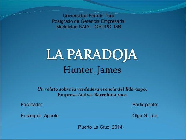 Universidad Fermín Toro  Postgrado de Gerencia Empresarial  Modalidad SAIA – GRUPO 15B  Hunter, James  Un relato sobre la ...