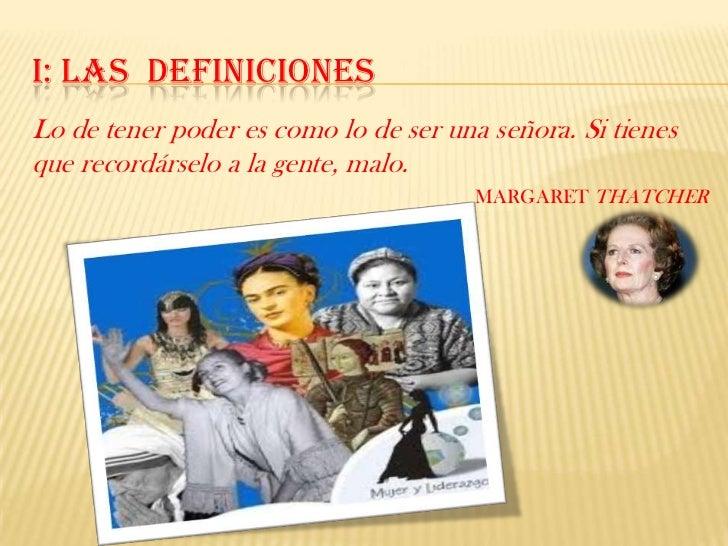 I: LAS DEFINICIONESLo de tener poder es como lo de ser una señora. Si tienesque recordárselo a la gente, malo.            ...