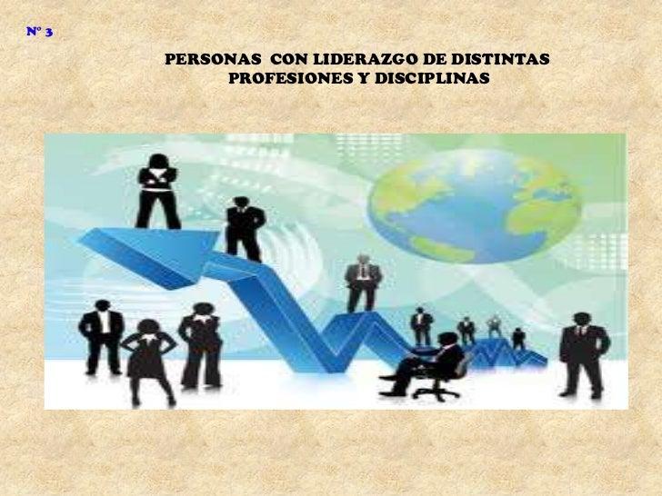 N° 3       PERSONAS CON LIDERAZGO DE DISTINTAS            PROFESIONES Y DISCIPLINAS