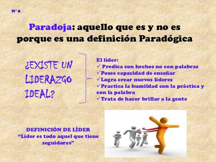 N° 8    Paradoja: aquello que es y no es  porque es una definición Paradógica                               El líder:     ...