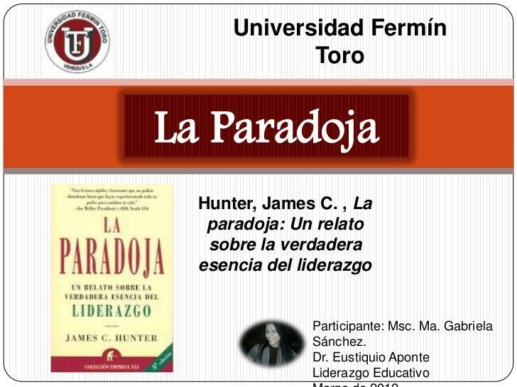 Universidad Fermín             ToroLa Paradoja  Hunter, James C. , La   paradoja: Un relato   sobre la verdadera  esencia ...