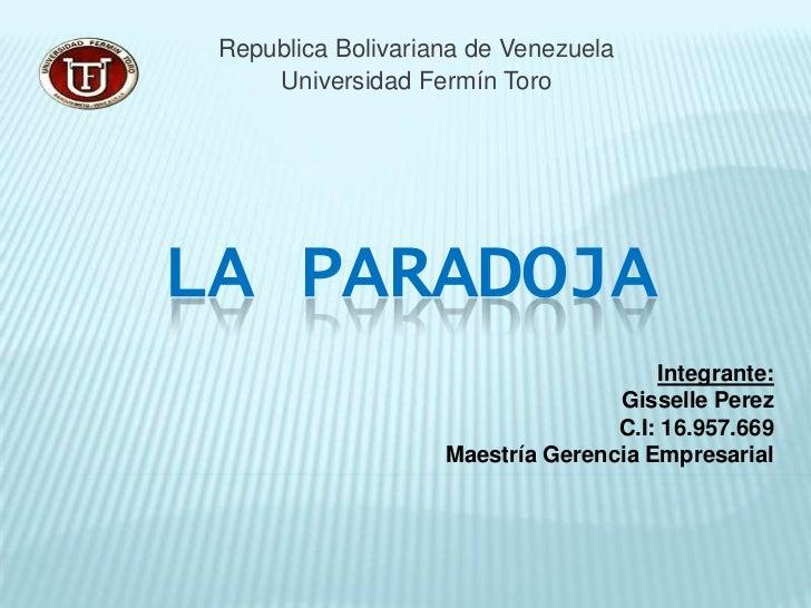 Republica Bolivariana de Venezuela<br />Universidad Fermín Toro<br />LA PARADOJA<br />Integrante:<br />Gisselle Perez<br /...