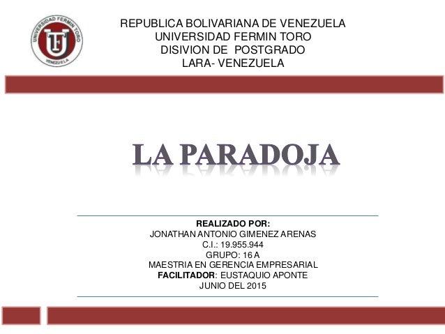 REPUBLICA BOLIVARIANA DE VENEZUELA UNIVERSIDAD FERMIN TORO DISIVION DE POSTGRADO LARA- VENEZUELA REALIZADO POR: JONATHAN A...