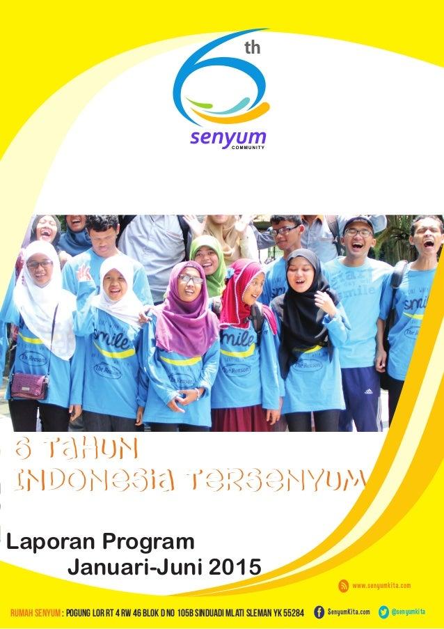 6 Tahun Indonesia Tersenyum Laporan Program Januari-Juni 2015 th @senyumkita 6 Tahun Indonesia Tersenyum Rumah Senyum : Po...