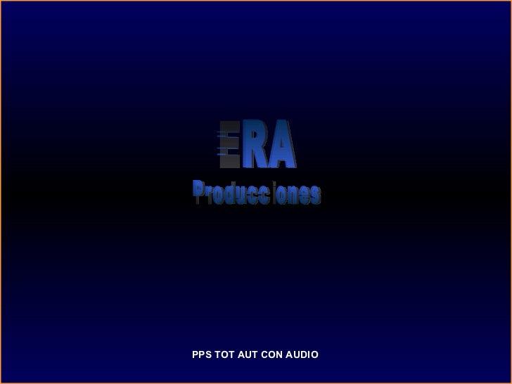 PPS TOT AUT CON AUDIO ERA Producciones