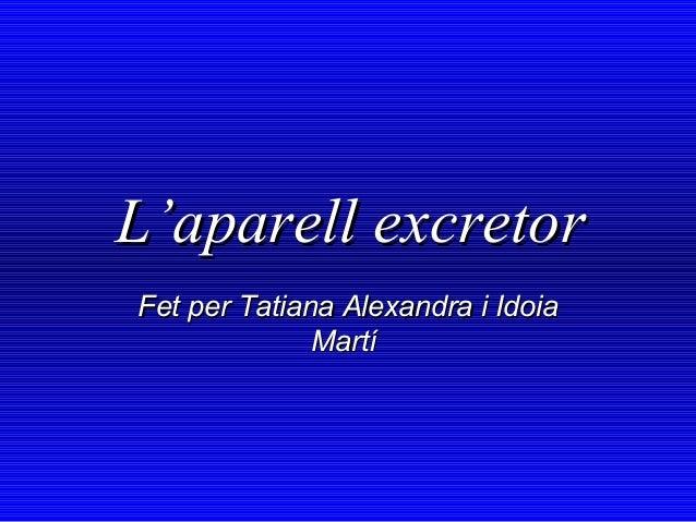 L'aparell excretor Fet per Tatiana Alexandra i Idoia Martí